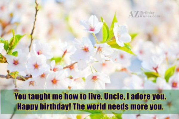 You Taught Me How To Live Uncle I Adore You Happy Birthday