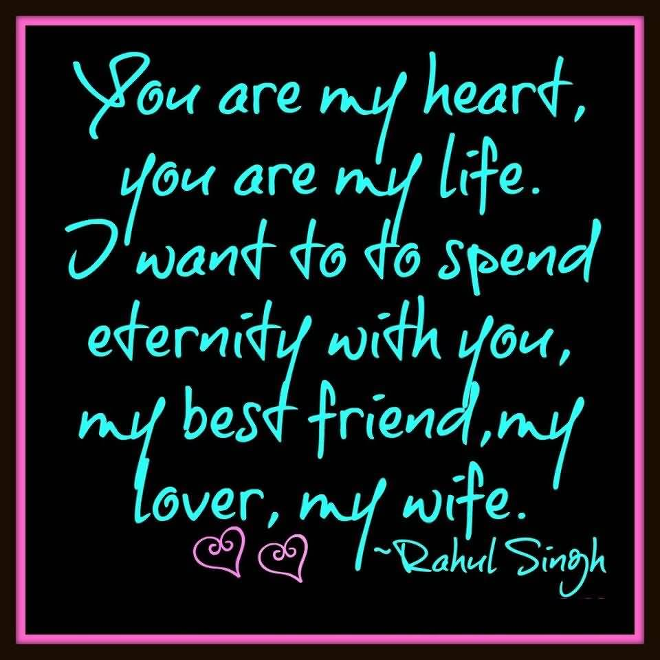 You are my heart you are my life i want to to spend eternity with you my best friend my lover my wife - Rahul Singh