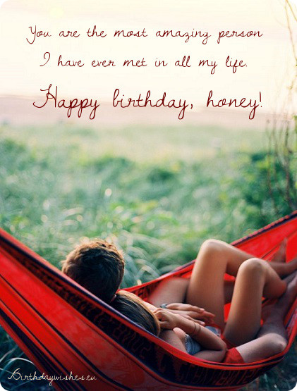 Your Are The Most Amazing Person I Have Ever Met In All My Life Happy Birthday Honey
