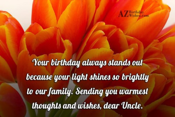 Your Birthday Always Stands Out Because Your Light Shine So Brightly Wishes dear Uncle