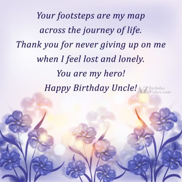 Your Footstep Are My Map Across The Journey Of Life Happy Birthday Uncle