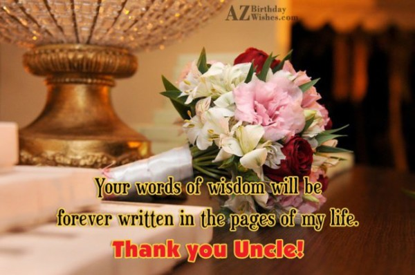 Your Words Of Wisdom Will Be Forever Written In The Pages Of My Life Thank You Uncle