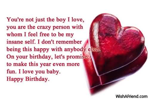 You're Not Just the Boy I Love You Are The Crazy Person With Whom I Feel Free To Be My In Same Self Happy Birthday