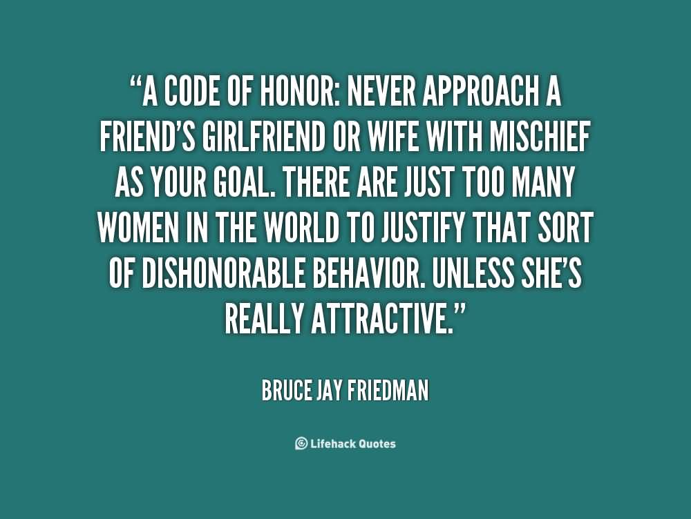 A Code Of Honor Never Approach A Friend's Girlfriend Or Wife With Mischief As Your Goal - Bruce Jay Friedman