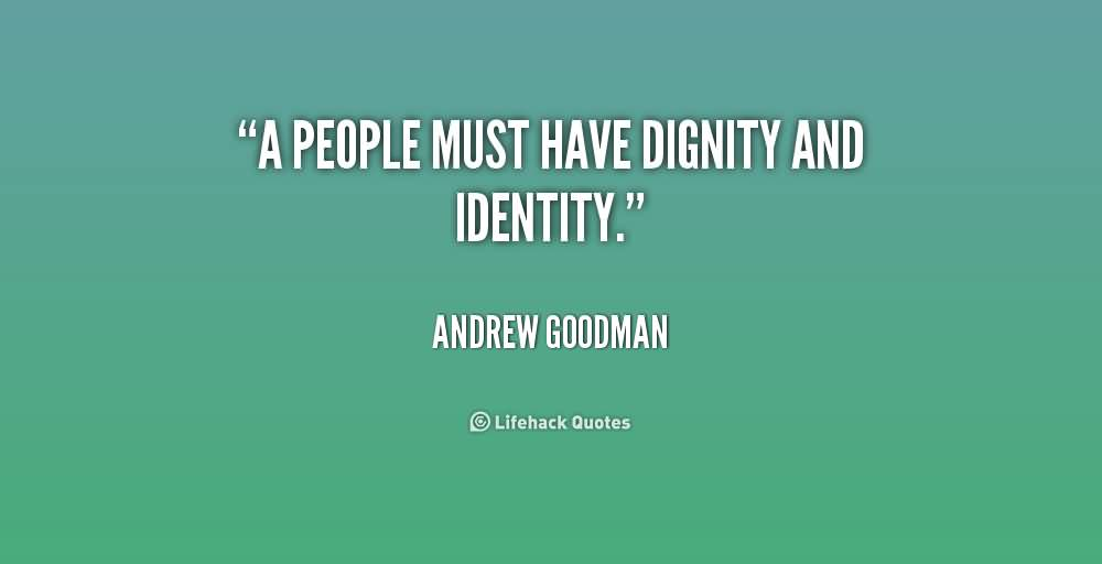 A people must have dignity and identity - Andrew Goodman