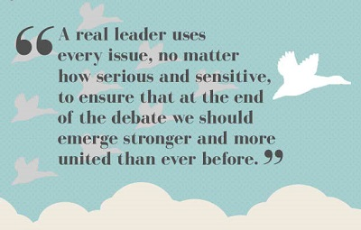 A real leader uses every issue, no matter how serious and sensitive, to ensure that at the end of the debate we should emerge stronger and more united than ever before