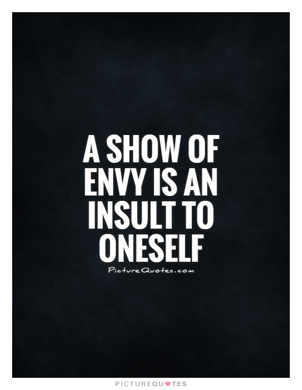 A show of envy is an insult to oneself