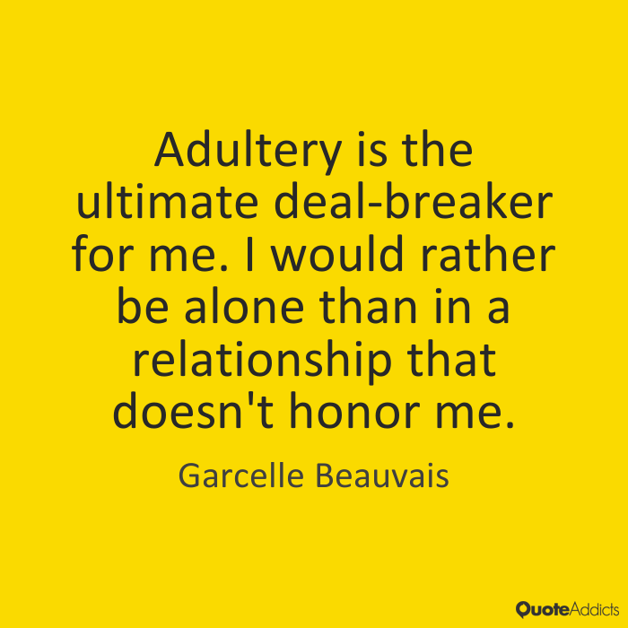 Adultery is the ultimate deal-breaker for me. I would rather be alone than in a relationship that doesn't honor me. - Garcelle Beauvais
