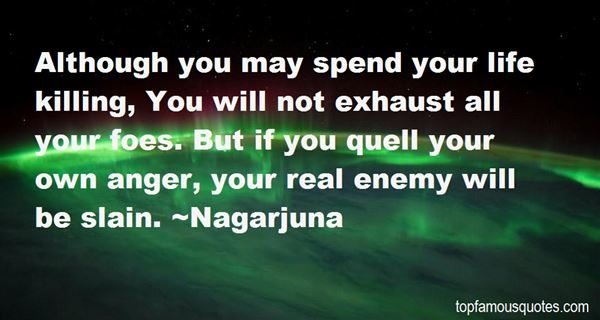 Although you may spend your life killing You will not exhaust - Nagarjuna