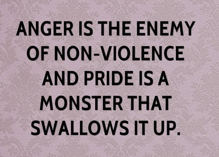 Anger Is The Enemy Of Non-Violence And Pride