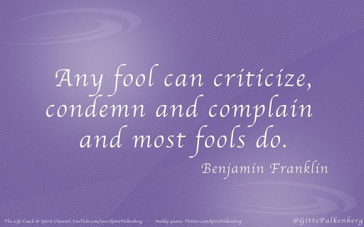 Any fool can criticize, condemn and complain – and most fools do