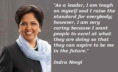 As a leader, I am tough on myself and I raise the standard for everybody; however, I am very caring because I want people to excel at what they are - Indra Nooyi
