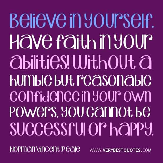 Believe in yourself have faith in your abilities