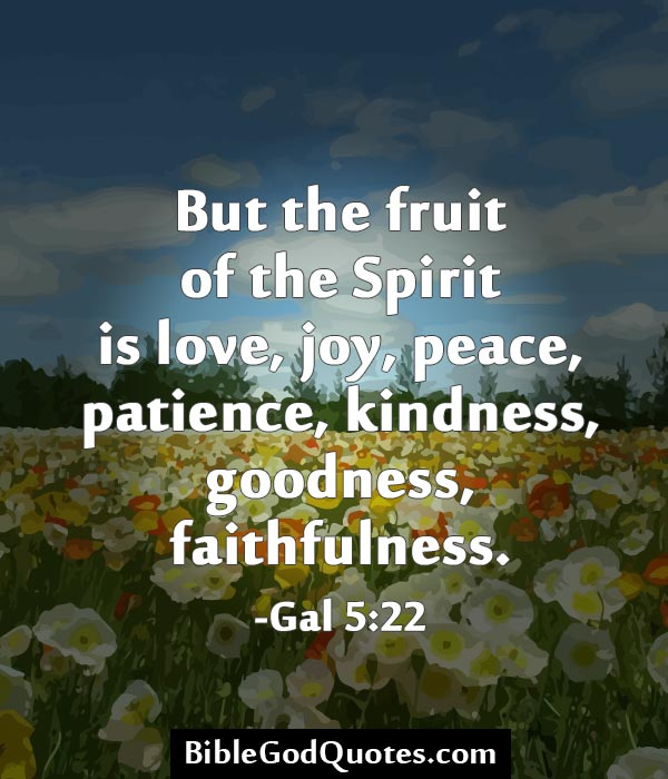 But The Fruit Of The Spirit Is Love, Joy, Peace, Patience