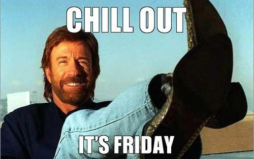 Chill out it's friday