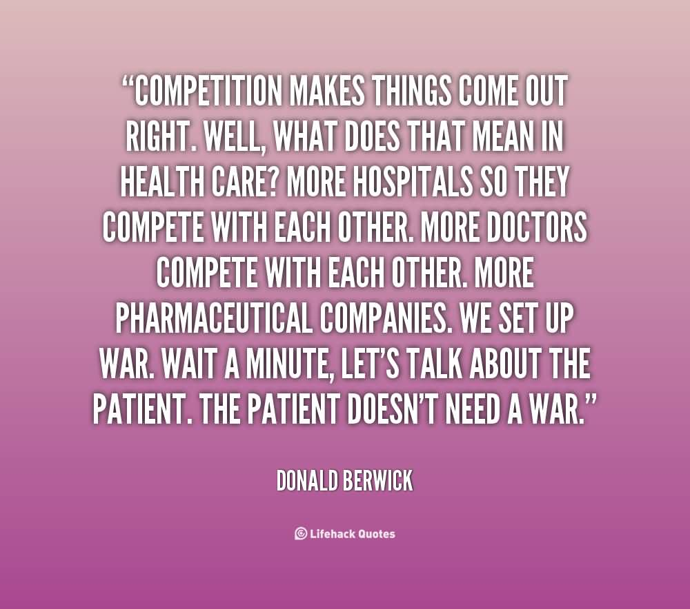 Competition makes things come out right - Donald Berwick