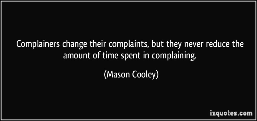 Complainers change their complaints, but they never reduce the amount of time spent in complaining