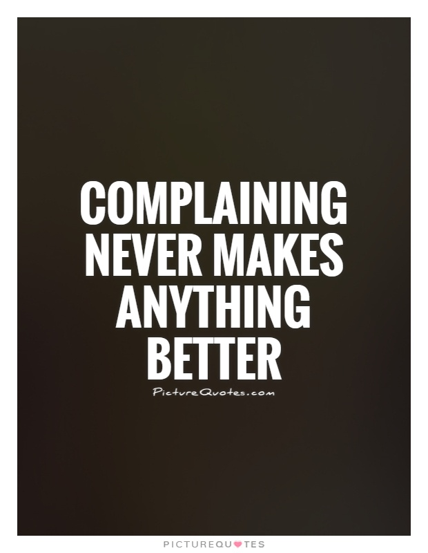 Complaining never makes anything better