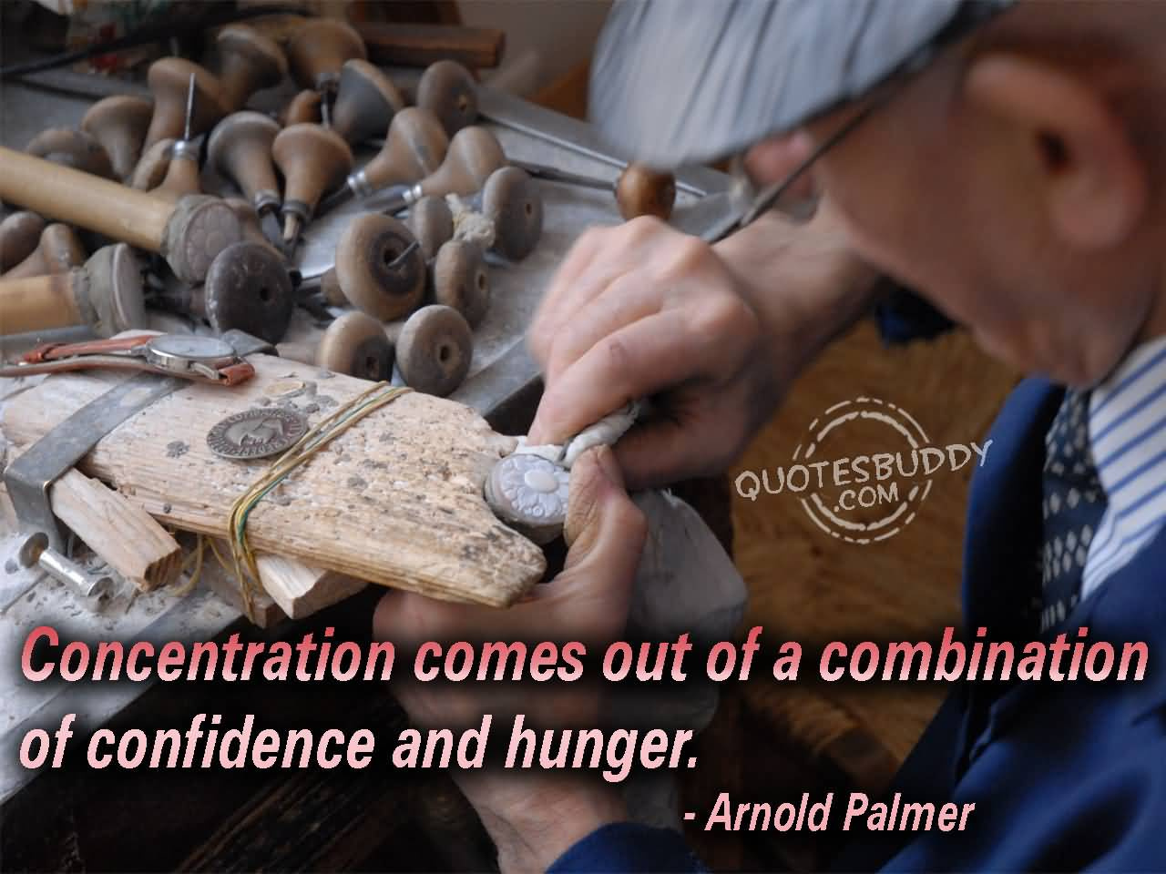 Concentration comes out of a combination of confidence and hunger - Arnold Palmer