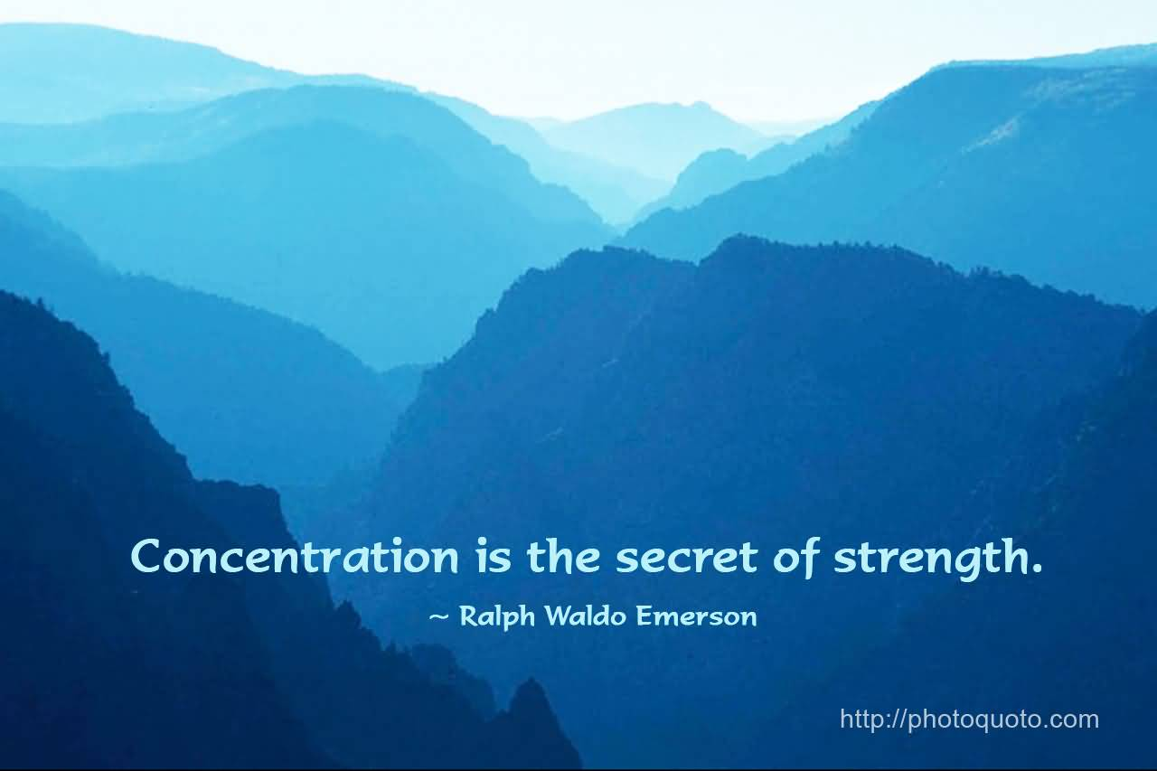 Concentration is the secret of strength - Ralph Waldo Emerson