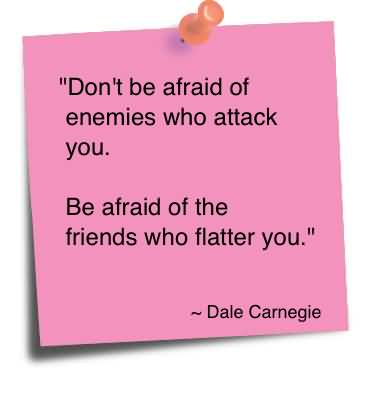 Don't Be Afraid Of Enemies Who Attack You - Dale Carnegie