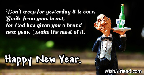 Don't Weep For Yesterday It Is Over Happy New Year
