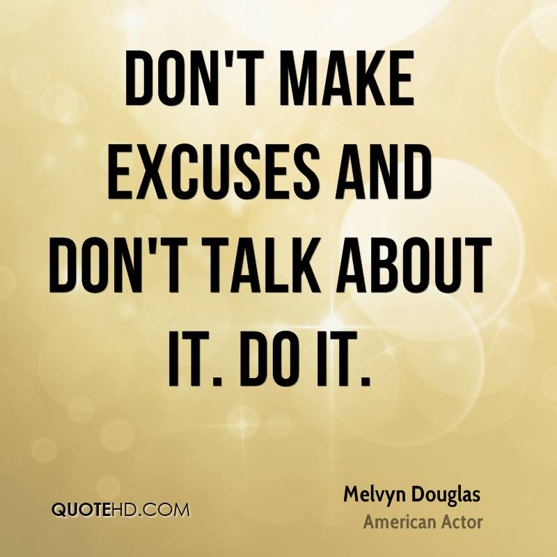 Dont Make Excuses Quotes And Slogans