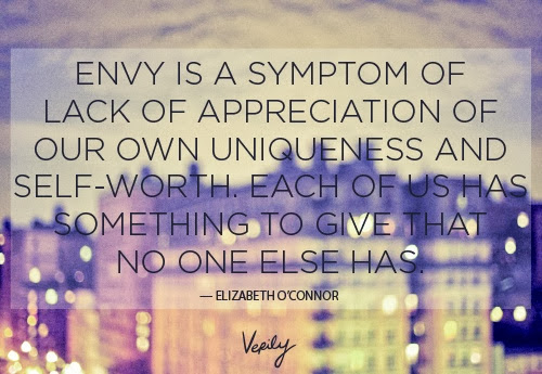 Envy is a symptom of lack of appreciation of our own uniqueness and self worth. Each of us has something to give that no one else has - Elizabeth O'Connor