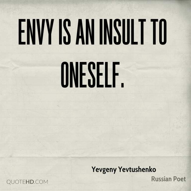 Envy is an insult to oneself. Yevgeny Yevtushenko