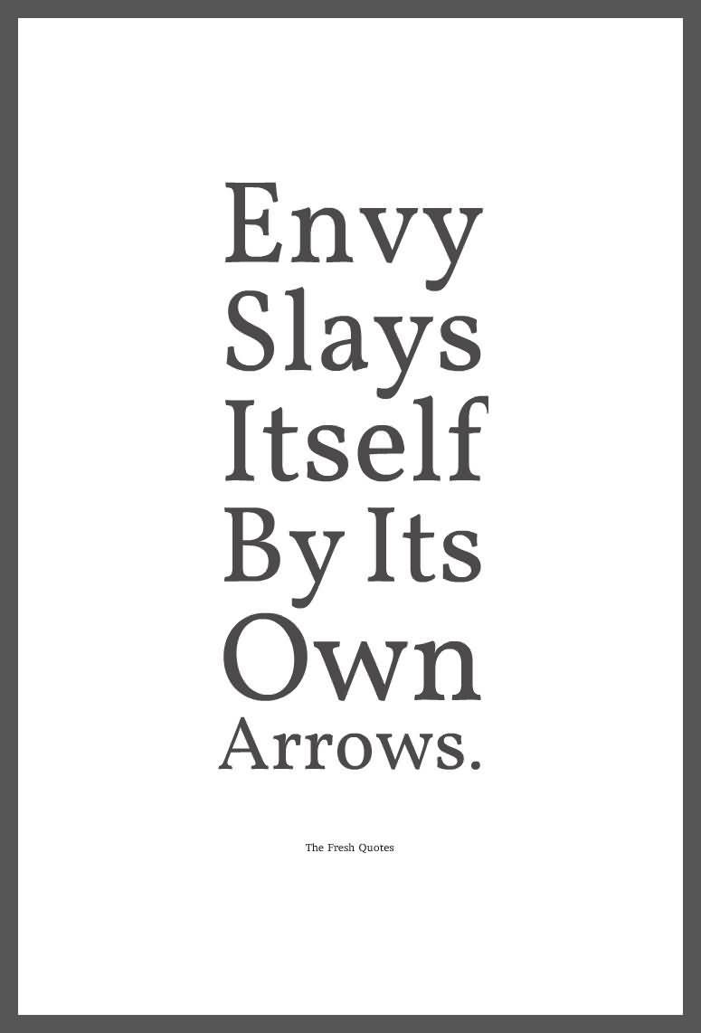 Envy slays itself by its own arrows