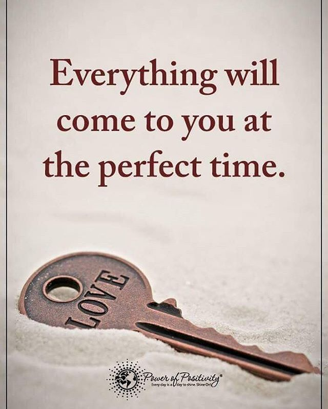 Everything Will Come To You At The Perfect Time