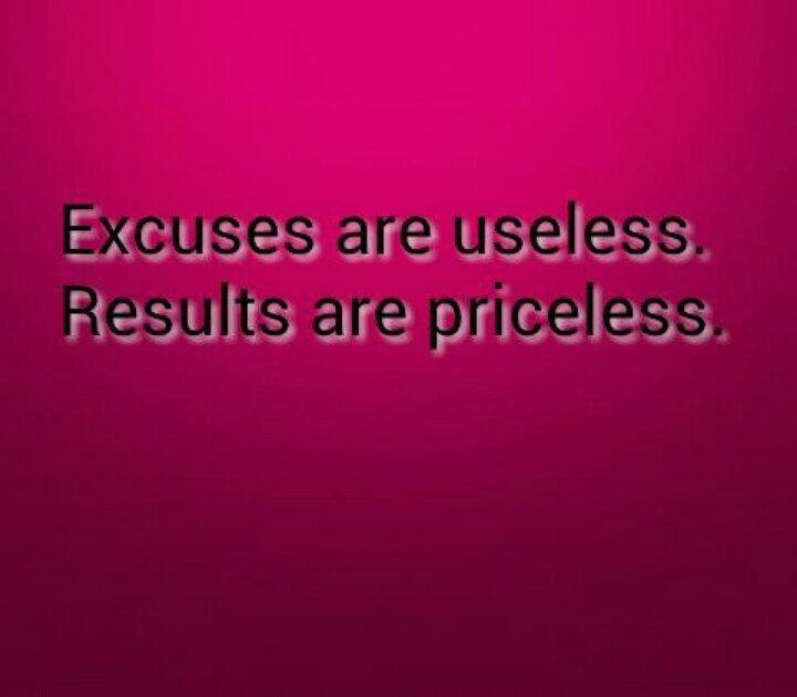 Excuses Are Useless Results Are Priceless (2)