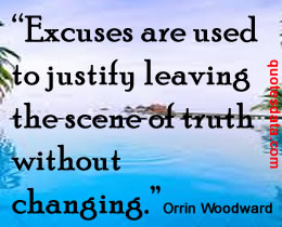 Excuses are used to justify leaving the scene of truth without - Orrin Woodward
