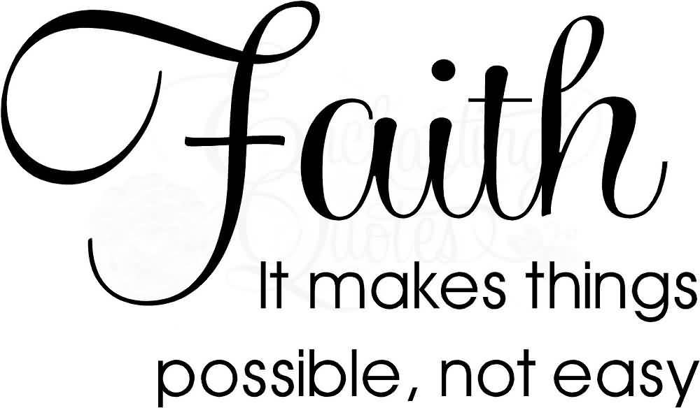 Faith It Makes Things Possible Not Easy (2)