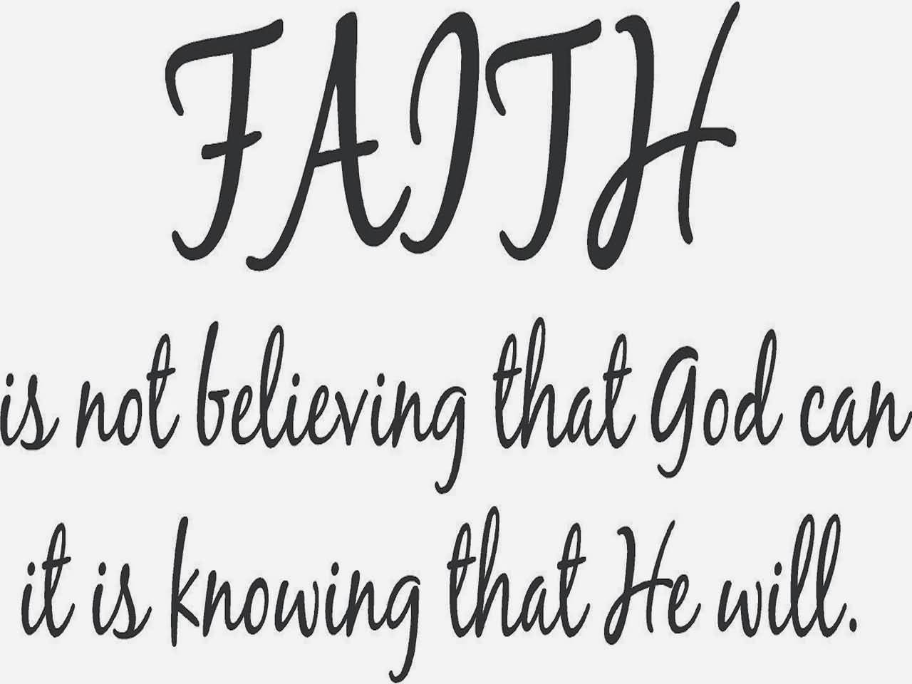 Faith is not believing that God can it is