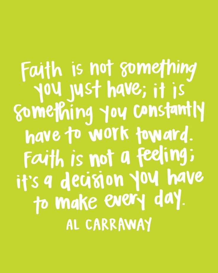 Faith is not something you just have its something you constantly