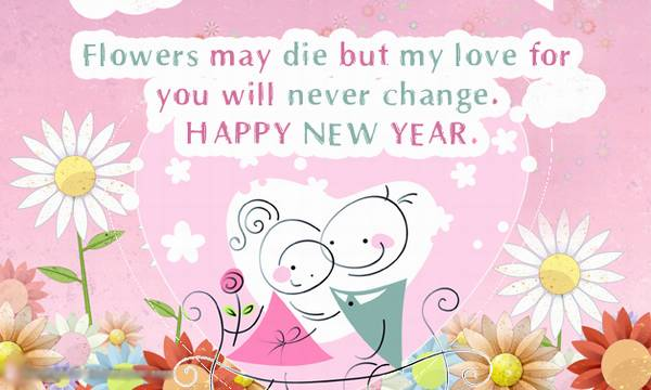 flowers may die but my love for you will never change happy new year