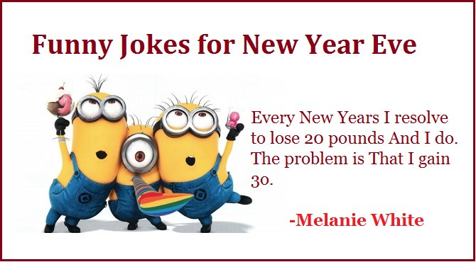 funny jokes for new year eve every new years i resolve to lose 20 pounds and