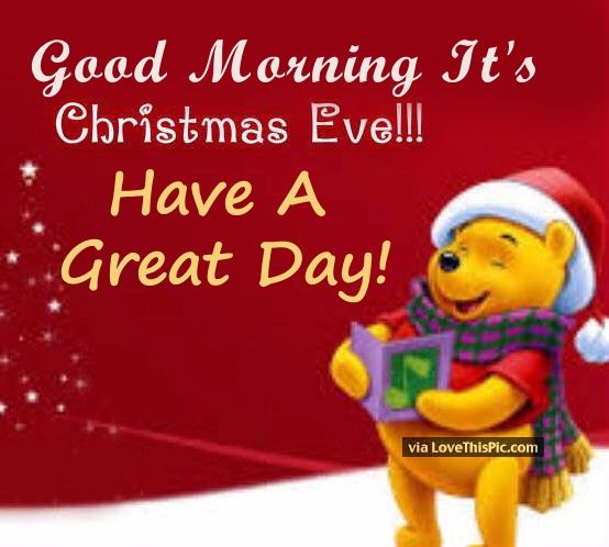 good morning its christmas eve have a great day - When Is Christmas Day