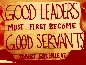 Good leaders must first become good servants - Robert Greenleaf