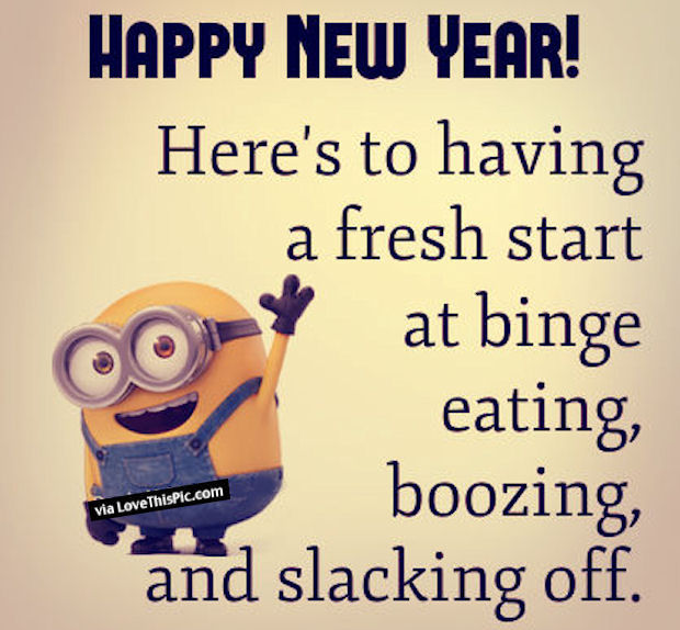 Happy New Year Here's To Having A Fresh Start At Binge Eating Boozing And Slacking Off