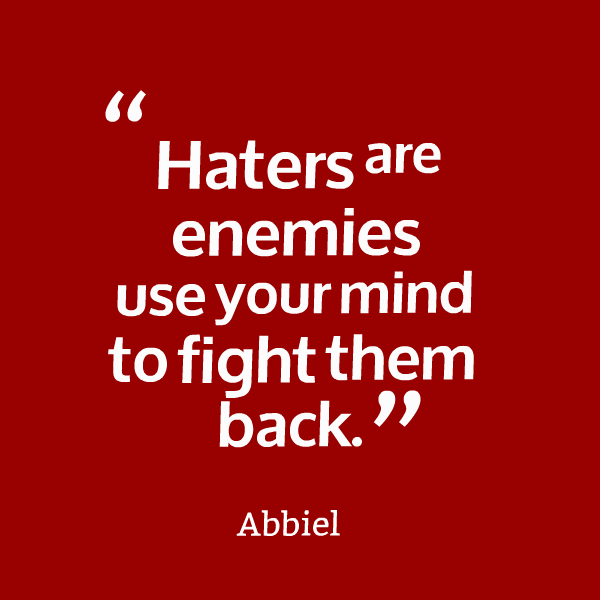 Haters Are Enemies Use Your Mind To Fight Them Back - Abbiel