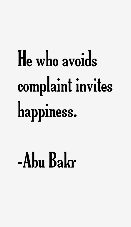He who avoids complaint invites happiness