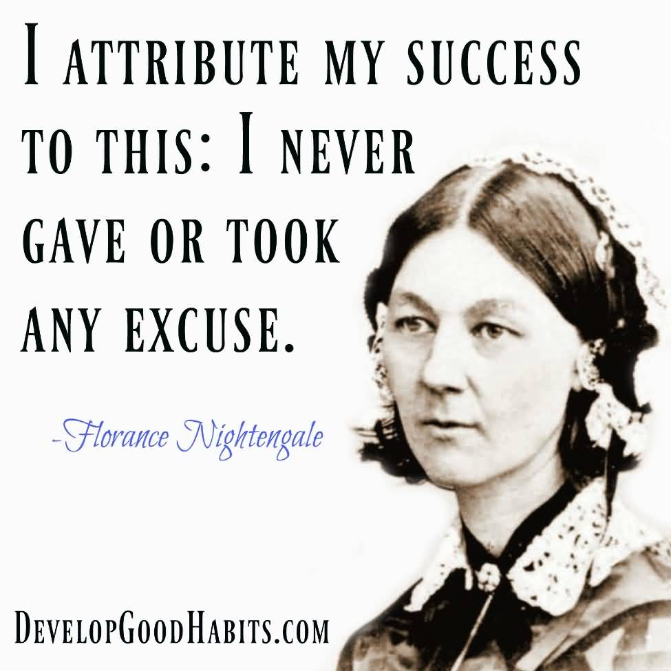 I Attribute My Success To This I Never Gave Or Took Any Excuses - Florance Nightengale