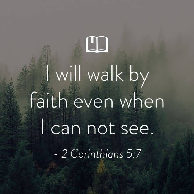 I will walk by faith even when i can not see