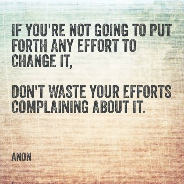 If You're Not Going To Put Forth Any Effort To Change It - Anon