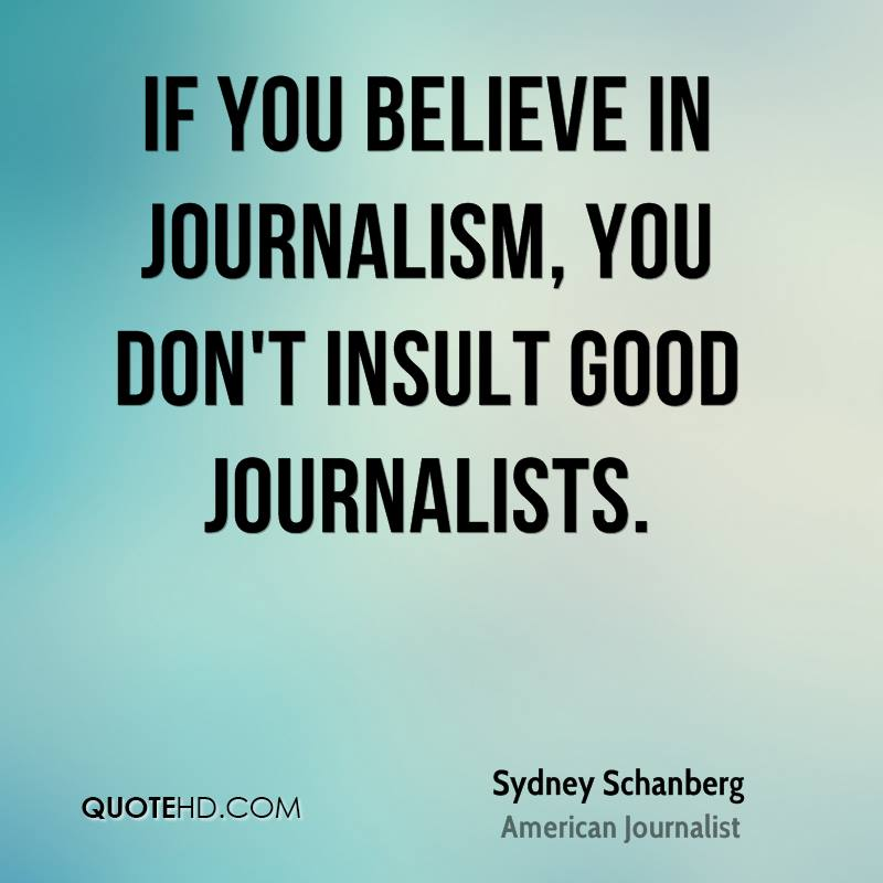 If you believe in journalism, you don't insult good journalists. Sydney Schanberg