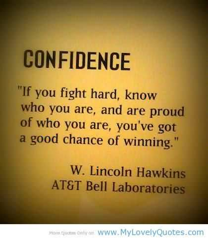 If you fight hard know who you are are proud of who you are - W. Lincoln Hawkins