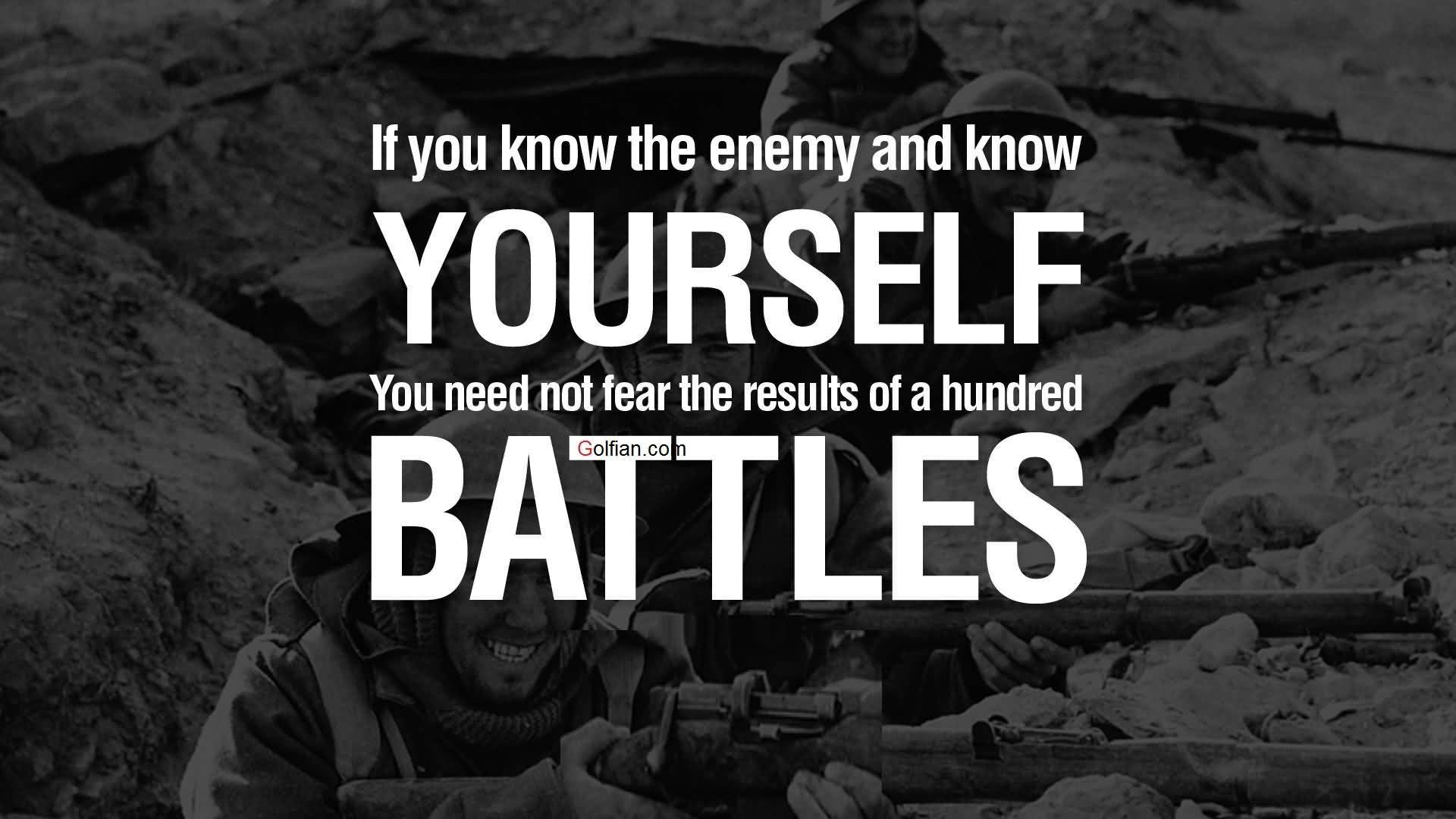 If you know the enemy and know yourself you need not fear