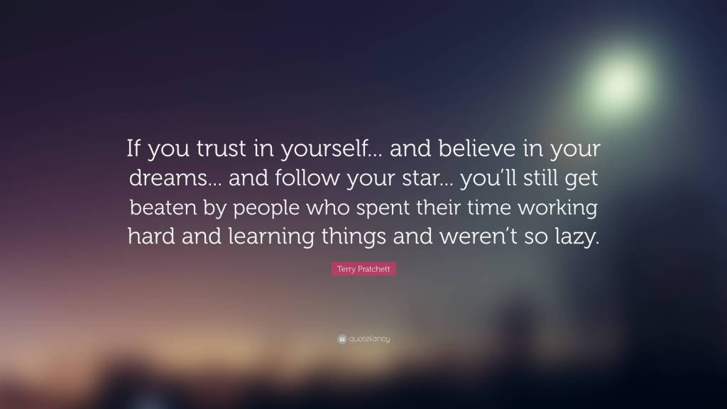 If you trust in yourself..and Believe In Your dreams